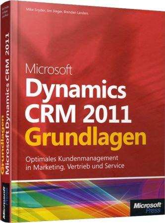 Microsoft Dynamics CRM 2011 - Grundlagen - Optimales Kundenmanagement in Marketing, Vertrieb und Service / Autor:  Snyder, Mike / Steger, Jim / Landers, Brendan, 978-3-86645-054-7