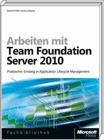 Arbeiten mit Team Foundation Server 2010 - Praktischer Einstieg in Application Lifecycle Management / Autor:  Puffer, Roland / Wippel, Markus, 978-3-86645-441-5