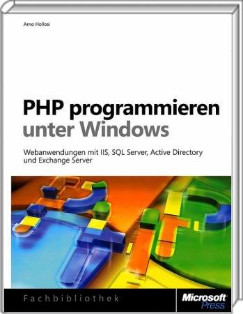 PHP programmieren unter Windows - Webanwendungen mit IIS, SQL Server, Active Directory, Exchange /  , 978-3-86645-396-8