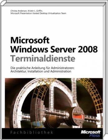 Microsoft Windows Server 2008 Terminaldienste - Architektur, Installation und Administration /  , 978-3-86645-716-4