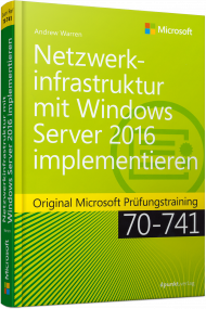 Netzwerkinfrastruktur mit Windows Server 2016 implementieren, ISBN: 978-3-86490-442-4, Best.Nr. MS-442, erschienen 07/2017, € 49,90