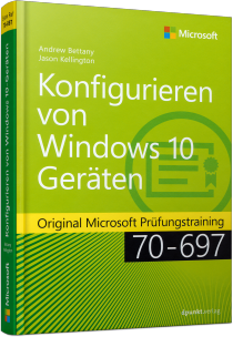 Konfigurieren von Windows 10-Geräten - Original Microsoft Prüfungstraining 70-697 Specialist / Autor:  Bettany, Andrew / Kellington, Jason, 978-3-86490-375-5