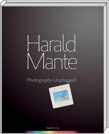 Harald Mante: Photography Unplugged -  / Autor:  Mante, Harald, 978-3-89864-604-8