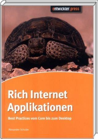 Rich Internet Applikationen - Best Practices vom Core bis zum Desktop / Autor:  Schulze, Alexander, 978-3-86802-000-7