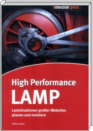 High Performance LAMP - Lastsituationen großer Websites planen und meistern / Autor:  Giese, Mirko, 978-3-86802-004-5