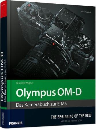 Olympus OM-D - Das Kamerahandbuch zur E-M5 - The Beginning of the New / Autor:  Wagner, Reinhard, 978-3-645-60172-6