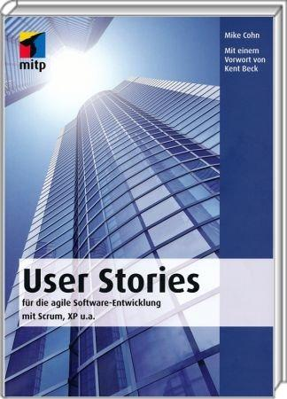 User Stories f�r die agile Software-Entwicklung mit Scrum, XP ... - Stories erfassen: Interviews, Frageb�gen, Beobachtung, Workshops / Autor:  Cohn, Mike, 978-3-8266-5898-3