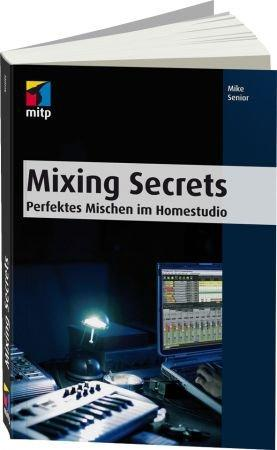Mixing Secrets - Perfektes Mischen im Homestudio / Autor:  Senior, Mike, 978-3-8266-9179-9