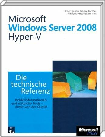 Microsoft Windows Server 2008 Hyper-V - Die technische Referenz - Insiderinformationen und n�tzliche Tools - direkt von der Quelle / Autor:  Larson, Robert / Carbone, Janique / Windows Virtualization Team, 978-3-86645-926-7