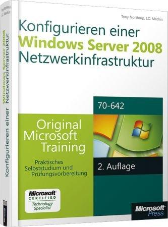 Konfigurieren einer Windows Server 2008-Netzwerkinfrastruktur - Original Microsoft Training f�r Examen 70-642 MCTP / Autor:  Northrup, Tony / Mackin, J.C., 978-3-86645-972-4