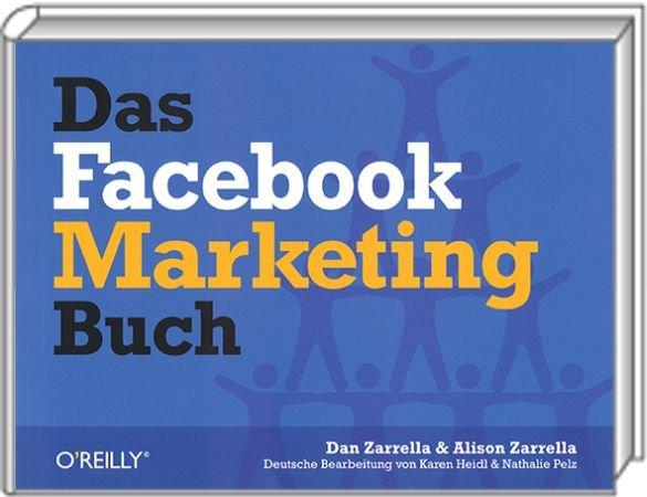 Das Facebook Marketing-Buch - Profil, Gruppen, Apps, Content-Strategien, Werbung, Analyse / Autor:  Zarella, Dan / Zarella, Alison, 978-3-89721-595-5