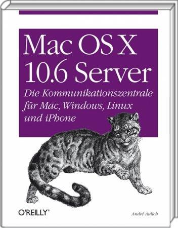 Mac OS X Server 10.6 - Die Kommunikationszentrale für Mac, Windows, Linux und iPhone / Autor:  Aulich, André, 978-3-89721-971-7