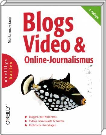 Blogs, Video & Online-Journalismus - Bloggen mit WordPress. Video, Screencasting & Twitter. / Autor:  Sauer, Moritz, 978-3-89721-973-1