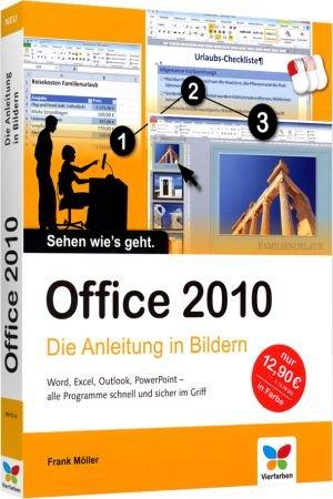 Office 2010 - Die Anleitung in Bildern - Word, Excel, Outlook, PowerPoint / Autor:  Möller, Frank, 978-3-8421-0013-8