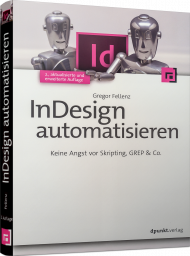 InDesign automatisieren, ISBN: 978-3-86490-235-2, Best.Nr. DP-235, erschienen 05/2015, € 36,90