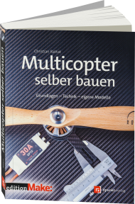 Multicopter selber bauen - Edition Make:, ISBN: 978-3-86490-247-5, Best.Nr. DP-247, erschienen 05/2015, € 34,90