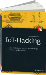 IoT-Hacking, ISBN: 978-3-86490-343-4, Best.Nr. DP-343, erschienen 04/2016, € 34,90