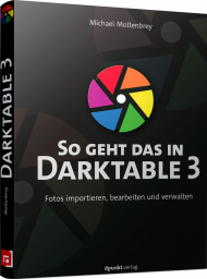 So geht das in Darktable 3, ISBN: 978-3-86490-681-7, Best.Nr. DP-681, erschienen 07/2020, € 29,90