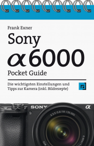 Sony Alpha 6000 - Pocket Guide, ISBN: 978-3-86490-774-6, Best.Nr. DP-774, erschienen , € 12,95