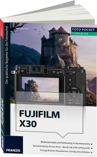 Fujifilm X30 - Edition ColorFoto, ISBN: 978-3-645-60380-5, Best.Nr. FR-60380, erschienen 04/2015, € 16,95