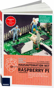 Hausautomation mit Raspberry Pi, ISBN: 978-3-645-60391-1, Best.Nr. FR-60391, erschienen 12/2016, € 30,00