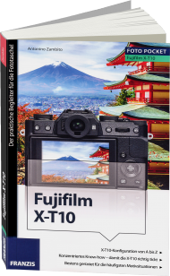 Fujifilm X-T10 - Edition ColorFoto, ISBN: 978-3-645-60433-8, Best.Nr. FR-60433, erschienen 06/2016, € 16,95