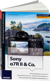 Sony a7R II & Co. - Edition ColorFoto, ISBN: 978-3-645-60476-5, Best.Nr. FR-60476, erschienen 06/2016, € 16,95