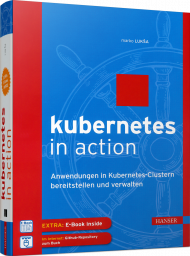 Kubernetes in Action, ISBN: 978-3-446-45510-8, Best.Nr. HA-45510, erschienen 07/2018, € 50,00