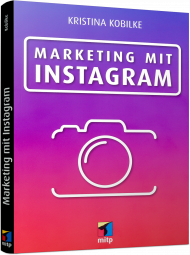 Marketing mit Instagram, ISBN: 978-3-95845-531-3, Best.Nr. ITP-531, erschienen 09/2017, € 22,00