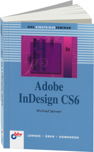 Adobe InDesign CS6 Einsteigerseminar, ISBN: 978-3-8266-7621-5, Best.Nr. ITP-7621, erschienen 11/2012, € 19,99