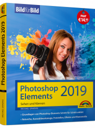 Photoshop Elements 2019 - Bild für Bild, ISBN: 978-3-95982-179-7, Best.Nr. MT-2179, erschienen 12/2018, € 14,95