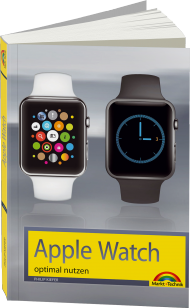 Apple Watch optimal nutzen, ISBN: 978-3-945384-50-3, Best.Nr. MT-84503, erschienen 07/2015, € 14,95