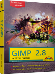 GIMP 2.8 optimal nutzen, ISBN: 978-3-945384-54-1, Best.Nr. MT-84541, erschienen 07/2015, € 12,95
