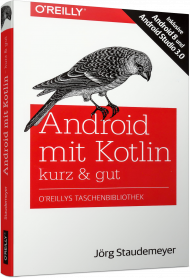 Android mit Kotlin - kurz & gut, ISBN: 978-3-96009-038-0, Best.Nr. OR-038, erschienen 03/2018, € 14,90