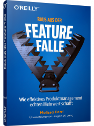 Raus aus der Feature-Falle, ISBN: 978-3-96009-120-2, Best.Nr. OR-120, erschienen 01/2020, € 26,90