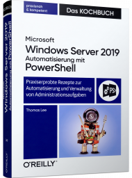 Windows Server 2019 Automatisierung mit PowerShell - Das Kochbuch, ISBN: 978-3-96009-126-4, Best.Nr. OR-126, erschienen 10/2019, € 39,90