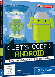 Let's code Android! (Videotraining), ISBN: 978-3-8362-4334-6, Best.Nr. RW-4334, erschienen 08/2016, € 35,95