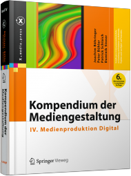 Kompendium der Mediengestaltung: IV. Medienproduktion Digital, ISBN: 978-3-642-54582-5, Best.Nr. SP-54582, erschienen 08/2014, € 34,99