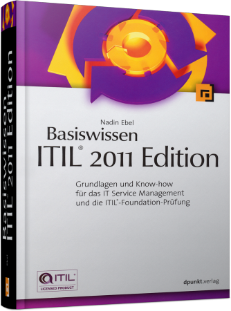 Basiswissen ITIL 2011 Edition - Grundlagen und Know-how für das IT Service Management / Autor:  Ebel, Nadin, 978-3-86490-147-8