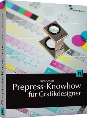 Prepress-Knowhow für Grafikdesigner - Farbmanagement, Softproof, Digitalproof, PDF-Export / Autor:  Schurr, Ulrich, 978-3-89864-391-7