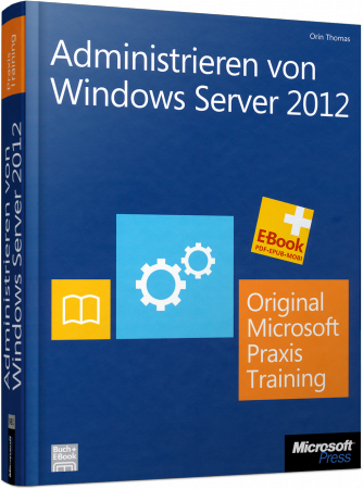 Administrieren von Windows Server 2012 - Original Microsoft Praxistraining für Examen 70-411 / Autor:  Thomas, Orin, 978-3-86645-481-1