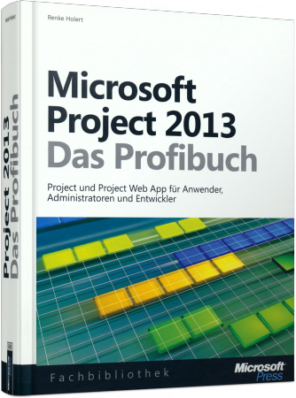 Microsoft Project 2013 - Das Profibuch - Projektmanagement mit Project, Project Web App und Project Server /  , 978-3-84833-068-3