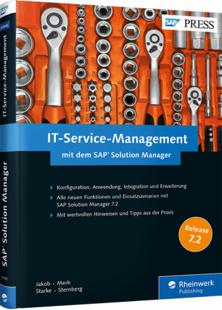 IT-Service-Management mit dem SAP Solution Manager - Konfiguration, Anwendung, Integration und Erweiterung / Autor:  Jakob, Robert / Merk, Philipp / Sternberg, Torsten, 978-3-8362-4195-3