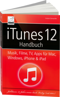 iTunes 12 - Handbuch - Musik, Filme, TV, Apps f�r Mac, Windows, iPhone und iPad / Autor:  Damaschke, Giesbert, 978-3-95431-030-2