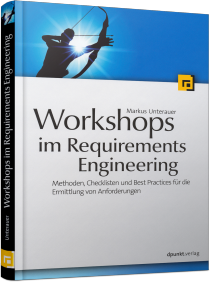 Workshops im Requirements Engineering - Methoden, Checklisten und Best Practices / Autor:  Unterauer, Markus, 978-3-86490-231-4