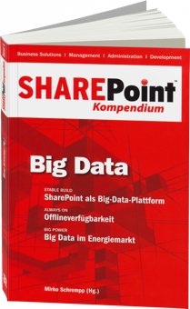 SharePoint Kompendium Bd. 4: Big Data - SharePoint als Big-Data-Plattform / Autor:  Schrempp, Mirko, 978-3-86802-112-7
