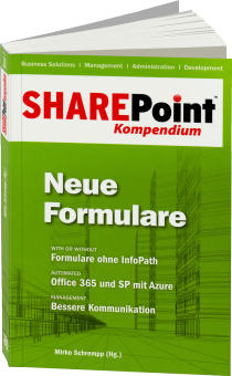 SharePoint Kompendium Band 7: Neue Formulare - With or without: Formulare ohne InfoPath / Autor:  Schrempp, Mirko, 978-3-86802-131-8