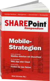 SharePoint Kompendium Band 8: Mobile-Strategien - Work anywhere: Mobiles Arbeiten mit SharePoint / Autor:  Schrempp, Mirko, 978-3-86802-132-5