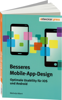 Besseres Mobile-App-Design - Optimale Usability für iOS und Android / Autor:  Albert, Melinda, 978-3-86802-161-5