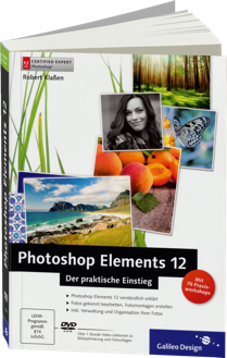 Photoshop Elements 12 - Der praktische Einstieg - Photoshop Elements 12 verst�ndlich erkl�rt / Autor:  Kla�en, Robert, 978-3-8362-2649-3